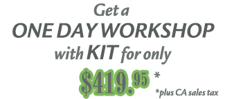 Get a One Day Workshop with KIT for only $419.95 plus CA sales tax